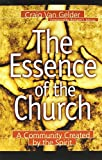 Van Gelder, Craig: The Essence of the Church: A Community Created by the Spirit