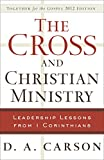 Carson, D. A.: The Cross and Christian Ministry: Leadership Lessons from I Corinthians