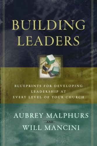 building-leaders-blueprints-for-developing-leadership-at-every-level-of-your-church