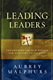 Malphurs, Aubrey: Leading Leaders: Empowering Church Boards for Ministry Excellence