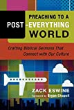 Chapell, Bryan: Preaching to a Post-everything World: Crafting Biblical Sermons That Connect With Our Culture
