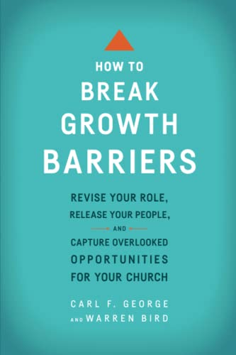 how-to-break-growth-barriers-revise-your-role-release-your-people-and-capture-overlooked-opportunities-for-your-church