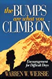 Wiersbe, Warren W.: The Bumps Are What You Climb on: Encouragement for difficult Days
