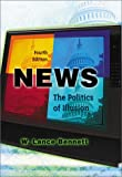 Lance Bennett: News: The Politics of Illusion (4th Edition)