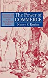 Koehn, Nancy F.: The Power of Commerce: Economy and Governance in the First British Empire