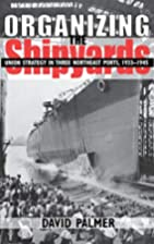 Organizing the Shipyards: Union Strategy in…