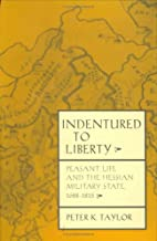 Indentured to liberty : peasant life and the…