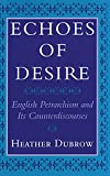 Dubrow, Heather: Echoes of Desire: English Petrarchism and Its Counterdiscourses