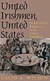 Wilson, David A.: United Irishmen, United States: Immigrant Radicals in the Early Republic