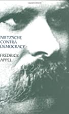 Nietzsche Contra Democracy by Fredrick Appel