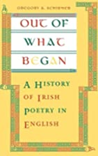 Out of What Began: A History of Irish Poetry…