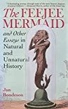 Bondeson, Jan: The Feejee Mermaid and Other Essays in Natural and Unnatural History