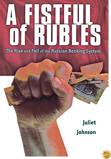 A Fistful of Rubles: The Rise and Fall of the Russian Banking System