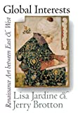 Jardine, Lisa: Global Interests: Renaissance Art between East and West