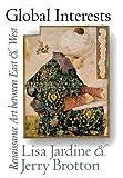 Jardine, Lisa: Global Interests: Renaissance Art between East and West