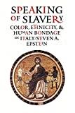 Epstein, Steven A.: Speaking of Slavery: Color, Ethnicity, and Human Bondage in Italy