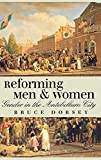 Dorsey, Bruce: Reforming Men and Women: Gender in the Antebellum City