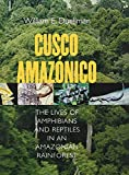 Duellman, William E.: Cusco Amazonico: The Lives Of Amphibians And Reptiles In An Amazonian Rainforest