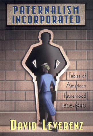 paternalism-incorporated-fabies-of-american-fatherhood-1865-1940