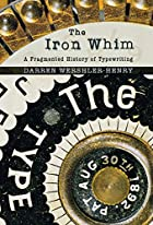 The Iron Whim: A Fragmented History of…