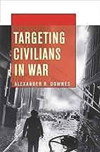 Targeting Civilians in War by Alexander B.…