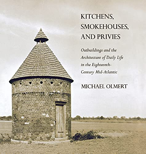 kitchens-smokehouses-and-privies-outbuildings-and-the-architecture-of-daily-life-in-the-eighteenth-century-mid-atlantic