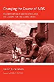 Dickinson, David: Changing the Course of AIDS: Peer Education in South Africa and Its Lessons for the Global Crisis (The Culture and Politics of Health Care Work)