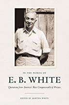 In the Words of E. B. White: Quotations from…