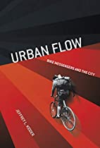 Urban Flow: Bike Messengers and the City by…