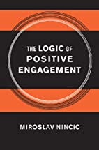 The Logic of Positive Engagement by Miroslav…