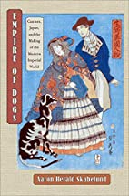 Empire of Dogs: Canines, Japan, and the…
