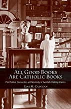All Good Books Are Catholic Books: Print…