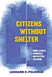 Leonard C. Feldman: Citizens without Shelter: Homelessness, Democracy, and Political Exclusion