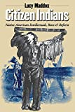 Maddox, Lucy: Citizen Indians: Native American Intellectuals, Race, And Reform