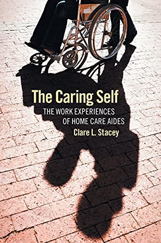 the-caring-self-the-work-experiences-of-home-care-aides-the-culture-and-politics-of-health-care-work
