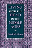 Geary, Patrick J.: Living With the Dead in the Middle Ages