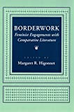 Higonnet, Margaret R.: Borderwork: Feminist Engagements With Comparative Literature