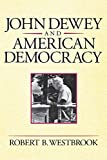 Westbrook, Robert B.: John Dewey and American Democracy