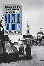 Arctic Mirrors by Yuri Slezkine