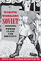 Making Workers Soviet: Power, Class, and…