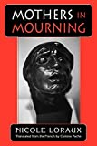 Loraux, Nicole: Mothers in Mourning: With the Essay of Amnesty and Its Opposite