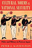 Katzenstein, Peter J.: Cultural Norms and National Security: Police and Military in Postwar Japan (Cornell Studies in Political Economy)