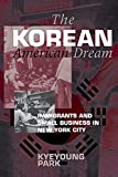 Park, Kyeyoung: The Korean American Dream: Immigrants and Small Business in New York City