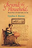 Kierner, Cynthia A.: Beyond the Household: Women's Place in the Early South, 1700-1835