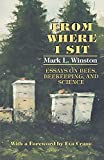 Winston, Mark L.: From Where I Sit: Essays on Bees, Beekeeping, and Science