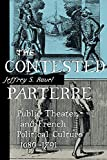 Ravel, Jeffrey S.: The Contested Parterre: Public Theater and French Political Culture, 1680-1791
