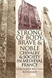 Bouchard, Constance Brittain: Strong of Body, Brave and Noble: Chivalry and Society in Medieval France