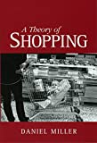 Daniel Miller: A Theory of Shopping