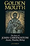 Kelly, J. N. D.: Golden Mouth: The Story of John Chrysostom - Ascetic, Preacher, Bishop
