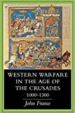 France, John: Western Warfare in the Age of the Crusades, 1000-1300